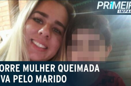 Morre mulher que foi espancada e queimada viva pelo marido